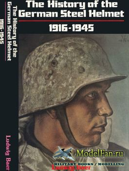 The History of the German Steel Helmet 1916-1945 (Ludwig Baer)