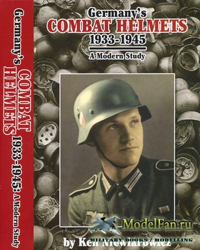 Germany's Combat Helmets 1933-1945: A Modern Study (Ken Niewiarowicz)