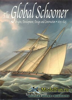 The Global Schooner: Origins, Development, Design and Construction 1695-1845 (Karl Heinz Marquardt)