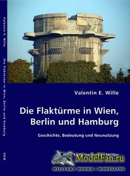 Die Flakturme in Berlin, Wien and Hamburg (Valentin E Wille)