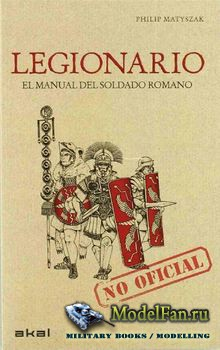 Legionario: Manual del Soldado Romano (Philip Matyszak)