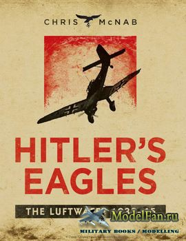 Osprey - General Military - Hitler's Eagles: The Luftwaffe 1933-1945
