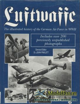 Luftwaffe: The Illustrated History of the German Air Force (John Pimlot)