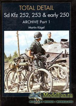 Sd.Kfz. 252, 253 & Early 250 Archive (Part 1) (Martin Kogel)