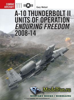 Osprey - Combat Aircraft 111 - A-10 Thunderbolt II Units of Operation Endur ...