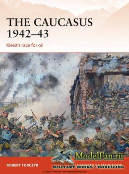 Osprey - Campaign 281 - The Caucasus 1942-1943: Kleist's race for oil