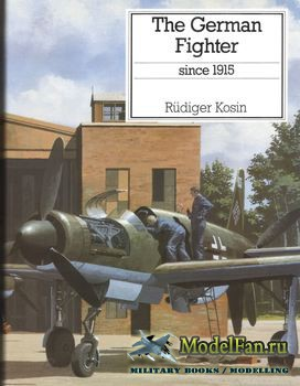 The German Fighter since 1915 (Rudiger Kosin)