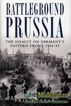Osprey - General Military - Battleground Prussia. The Assault on Germany's Eastern Front 1944-1945