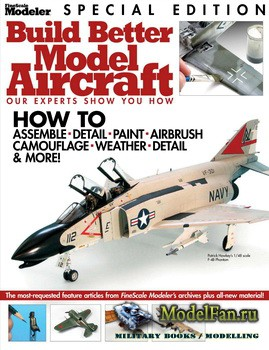 FineScale Modeler 2012 Special Edition - Build Better Model Aircraft