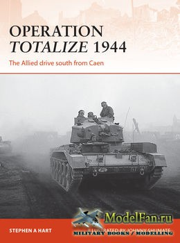 Osprey - Campaign 294 - Operation Totalize 1944: The Allied drive south fro ...