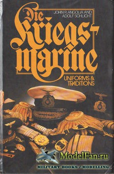 Die Kriegs-Marine: Uniforms & Traditions Vol.1 (John R. Angolia, Adolf Schlicht)