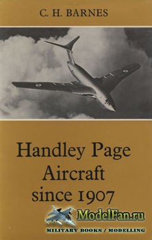 Handley Page Aircraft since 1907 (C.H. Barnes)