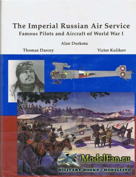 The Imperial Russian Air Service (Alan Durkota; Thomas Darcey; Victor Kulikov)