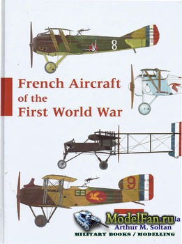 French Aircraft of the First World War (James J. Davilla; Arthur M. Soltan)