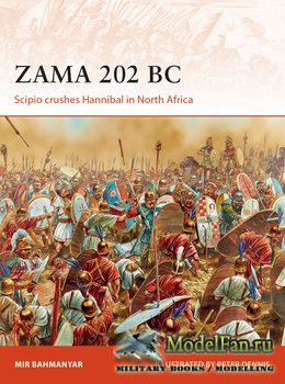 Osprey - Campaign 299 -  Zama 202 BC: Scipio crushes Hannibal in North Afri ...