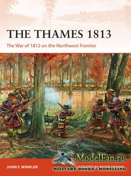 Osprey - Campaign 302 - The Thames 1813: The War of 1812 on the Northwest F ...