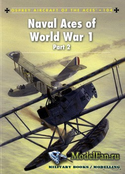 Osprey - Aircraft of the Aces 104 - Naval Aces of World War 1 (Part 2)