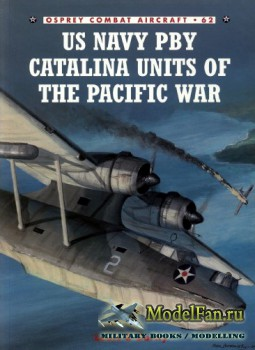 Osprey - Combat Aircraft 62 - US Navy PBY Catalina Units of the Pacific War
