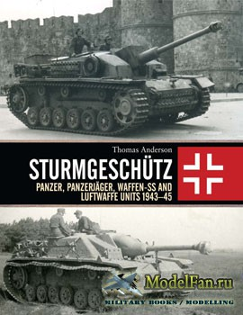 Osprey - General Military - Sturmgeschutz: Panzer, Panzerjager, Waffen-SS and Luftwaffe Units 1943-1945 (Thomas Anderson)