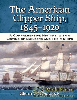 The American Clipper Ship (1845–1920) (Glenn A.Knoblock)