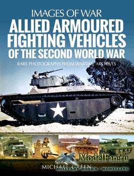 Allied Armoured Fighting Vehicles of the Second World War (Michael Green)