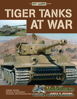 Tiger Tanks at War (Michael Green & James D.Brown)
