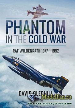 Phantom in the Cold War: RAF Wildenrath 1977-1992 (David Gledhill)