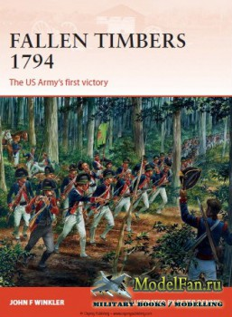 Osprey - Campaign 256 - Fallen Timbers 1794: The US Army's first victory