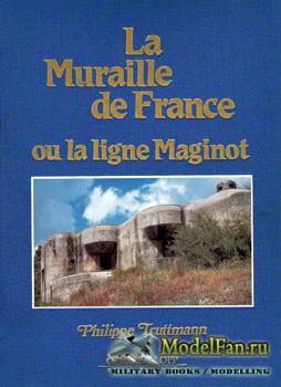 La Muraile de France ou la ligne Maginot (Philippe Truttmann)