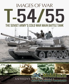 T 54/55: The Soviet Army's Cold War Main Battle Tank (Anthony Tucker-Jones ...