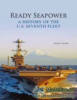 Ready Seapower: A History Of The U.S. 7th Fleet (Edward J.Marolda)