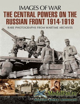 The Central Powers on the Russian Front 1914-1918 (David Bilton)