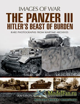 Panzer III: Hitler's Beast of Burden (Antony Tucker-Jones)