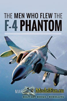 "The Men Who Flew the F-4 ""Phantom"" (Martin W. Bowman)"