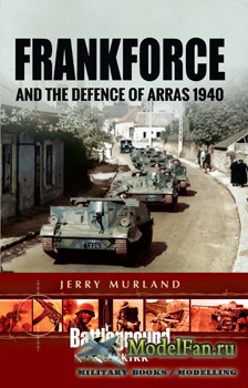 Frankforce and the Defence of Arras 1940 (Djerry Murland)