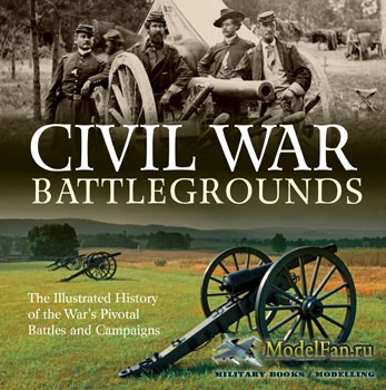 Civil War Battlegrounds: The Illustrated History of the War's Pivotal Battles and Campaigns (Richard Sauers)