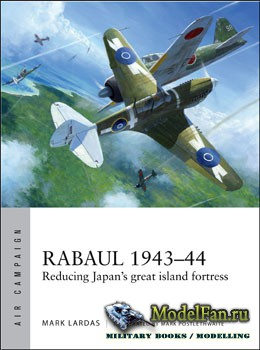 Osprey - Air Campaign 2 - Rabaul 1943-1944: Reducing Japan's Great Island Fortress