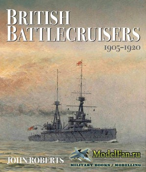 British Battlecruisers 1905-1920 (Join Roberts)