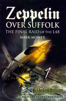 Zeppelin Over Suffolk: The Final Raid of the L48 (Mark Mower)