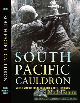 South Pacific Cauldron: World War II's Great Forgotten Battlegrounds (Alan Rems)