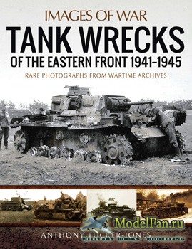 Tank Wrecks of the Eastern Front 1941-1945 (Anthony Tucker-Jones)
