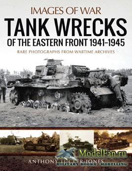 Tank Wrecks of the Eastern Front 1941-1945 (Anthony Tucker-Jones)