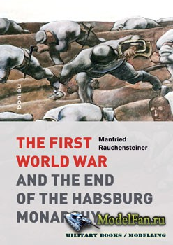 The First World War and the End of the Habsburg Monarchy 1914-1918 (Manfrie ...