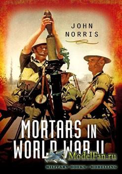 Mortars in World War II (John Norris)