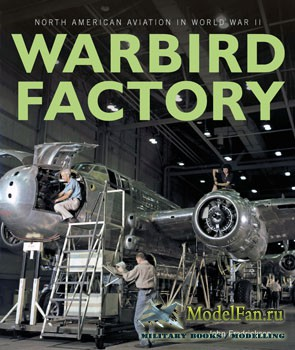 Warbird Factory: North American Aviation in World War II (John M. Fredrickson)