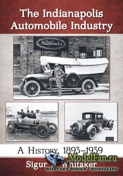 The Indianapolis Automobile Industry: A History 1893–1939 (Sigur E.Whitaker ...