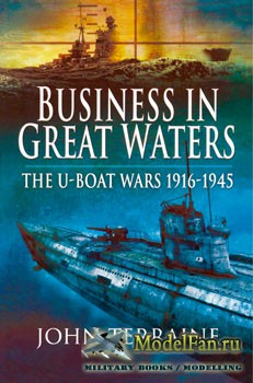 Business in Great Waters: The U-Boat Wars 1916-1945 (John Terraine)