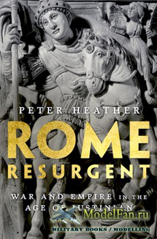 Rome Resurgent: War and Empire in the Age of Justinian (Peter Heather)