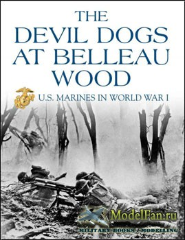 The Devil Dogs at Belleau Wood: U.S. Marines in World War I (Dick Camp)