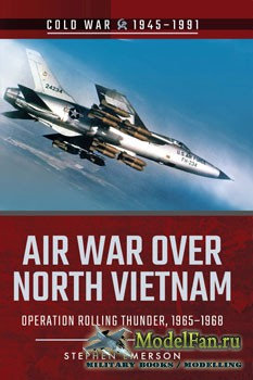 Air War over North Vietnam: Operation Rolling Thunder 1965-1968 (Stephen Em ...